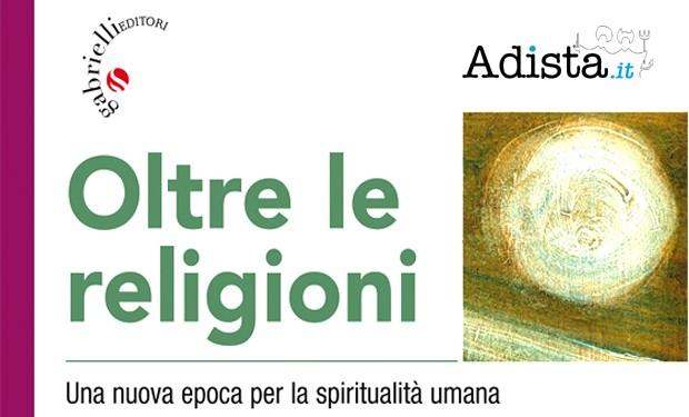 Oltre le religioni, l'amore. Un libro di Adista e Gabrielli Editore sul cristianesimo del futuro