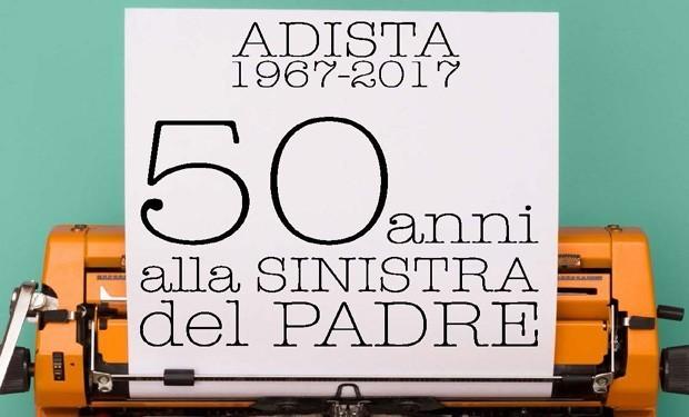 Adista 1967-2017. 50 anni alla sinistra del Padre