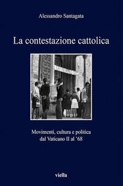 La contestazione cattolica. Movimenti, cultura e politica dal Vaticano II al 68