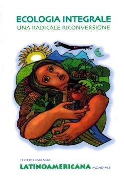 Ecologia integrale. Una radicale riconversione. I testi dell'Agenda Latinoamericana