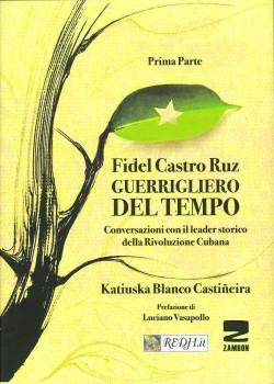 FIDEL CASTRO RUIZ, GUERRIGLIERO NEL TEMPO. Conversazioni con il leader storico della rivol
