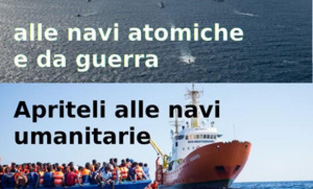 «Chiudete i porti alle navi atomiche e da guerra, apriteli alle navi umanitarie».