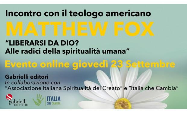 """""""Liberarsi da Dio?"""". Un incontro con Matthew Fox"""