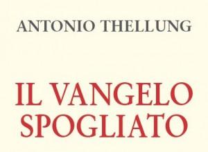 """Il Vangelo """"spogliato"""" di Antonio Thellung. Al cuore del messaggio di Gesù"""