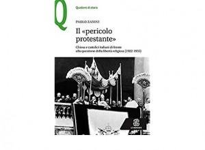 Il «pericolo protestante» nell'Italia post-unitaria e nel fascismo. L'indagine di Paolo Zanini
