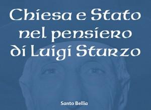 """""""Chiesa e Stato nel pensiero di Luigi Sturzo"""". un libro di Santo Bellia"""