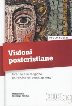 Visioni postcristiane Dire Dio e la religione nell'epoca del cambiamento