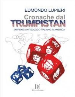 Cronache dal Trumpistan . Diario di un teologo italiano in America